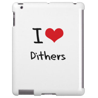 I Love Dithers