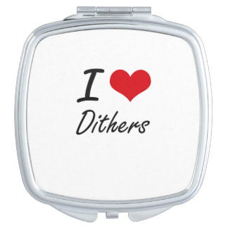 I love Dithers Compact Mirror