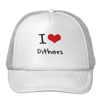 I Love Dithers Hat
