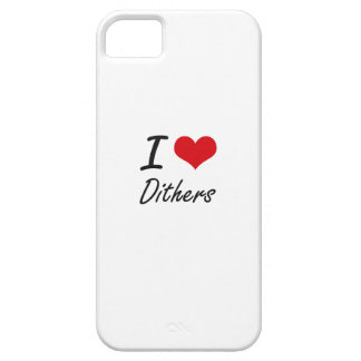 I love Dithers iPhone 5 Cases