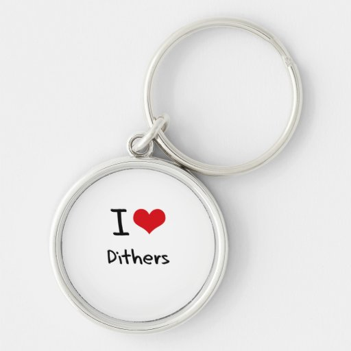I Love Dithers Keychain