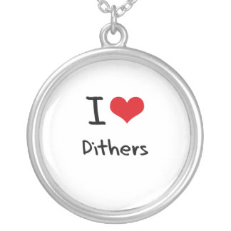 I Love Dithers Necklace