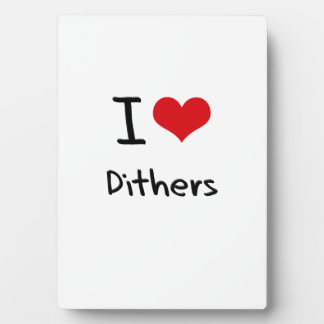 I Love Dithers Plaque
