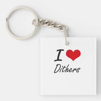 I love Dithers Single-Sided Square Acrylic Keychain