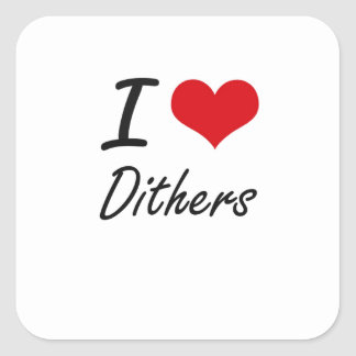 I love Dithers Square Sticker