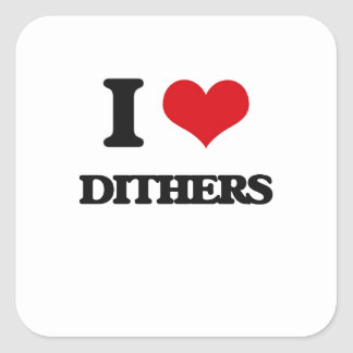 I love Dithers Square Stickers