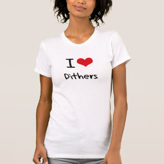 I Love Dithers Tshirt