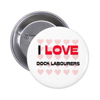 I LOVE DOCK LABOURERS PINBACK BUTTON