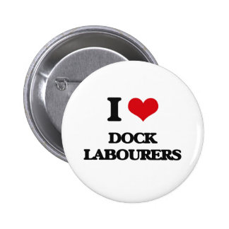 I love Dock Labourers Buttons