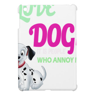 i love dogs it is people who annoys me iPad mini covers