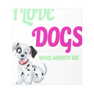 i love dogs it is people who annoys me notepad