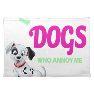 i love dogs it is people who annoys me placemat