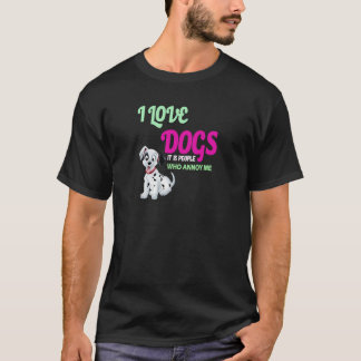 i love dogs it is people who annoys me T-Shirt