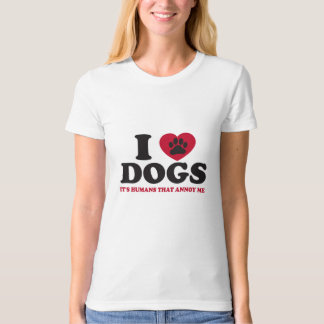 I Love Dogs...It's Humans That Annoy Me T-Shirt
