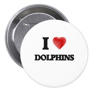 I love Dolphins 3 Inch Round Button