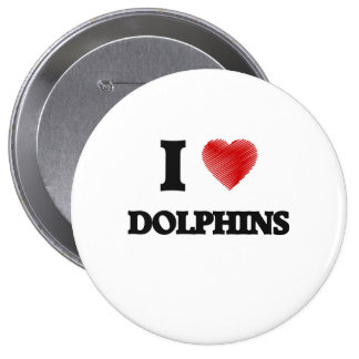 I love Dolphins 4 Inch Round Button