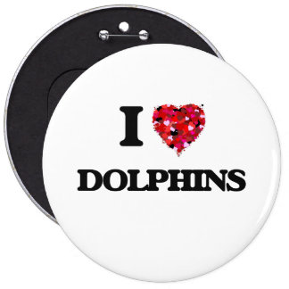 I love Dolphins 6 Inch Round Button