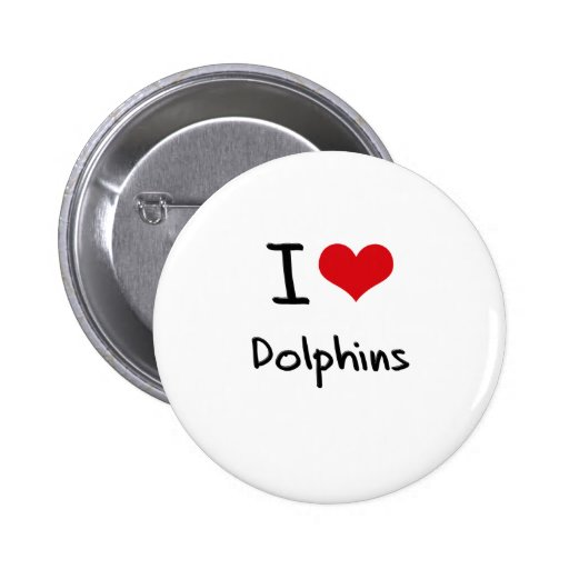 I Love Dolphins Pinback Buttons