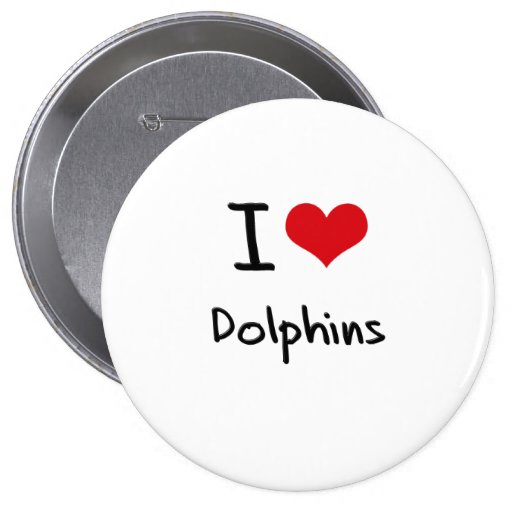 I Love Dolphins Button