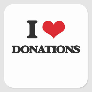 I love Donations Square Sticker