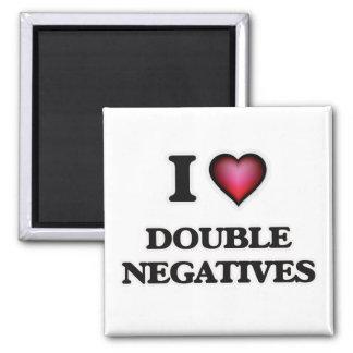 I love Double Negatives Square Magnet