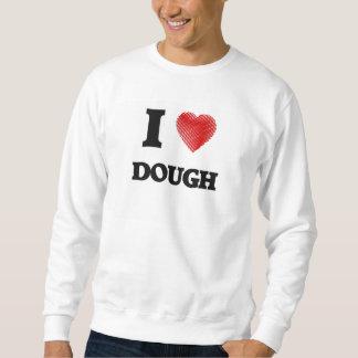 I love Dough Sweatshirt