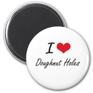 I Love Doughnut Holes artistic design 2 Inch Round Magnet