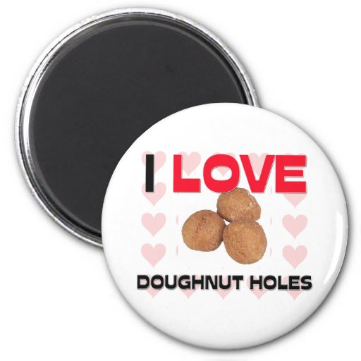 I Love Doughnut Holes Magnets