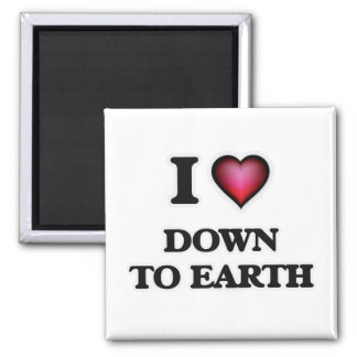 I love Down To Earth Square Magnet