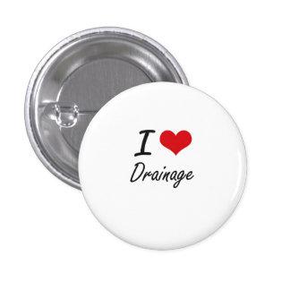 I love Drainage 1 Inch Round Button
