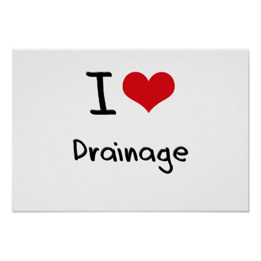 I Love Drainage Posters