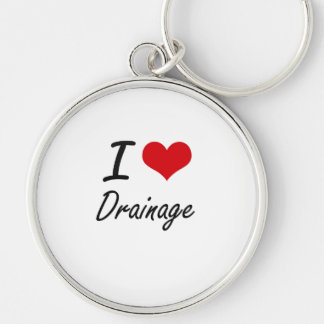 I love Drainage Silver-Colored Round Keychain
