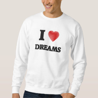 I love Dreams Sweatshirt