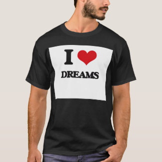 I love Dreams T-Shirt