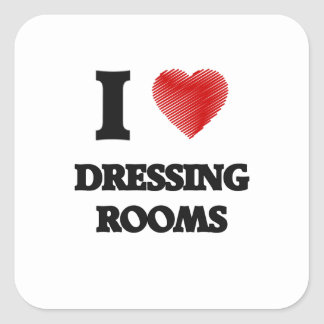 I love Dressing Rooms Square Sticker
