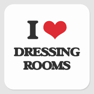 I love Dressing Rooms Square Stickers