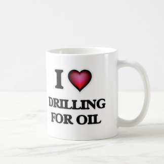 I love Drilling For Oil Coffee Mug