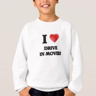 I love Drive In Movies Sweatshirt