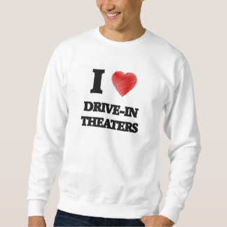 I love Drive-In Theaters Sweatshirt