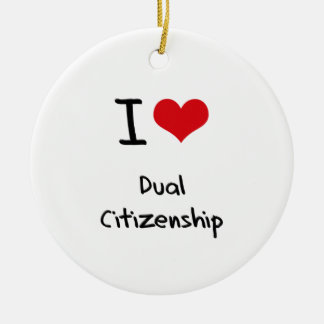 I Love Dual Citizenship Ceramic Ornament