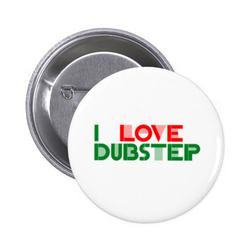 I LOVE DUBSTEP PIN