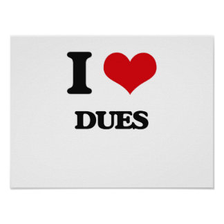 I love Dues Poster
