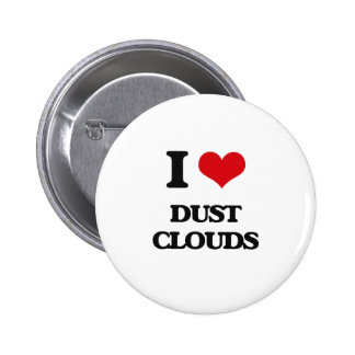 I love Dust Clouds Pinback Button