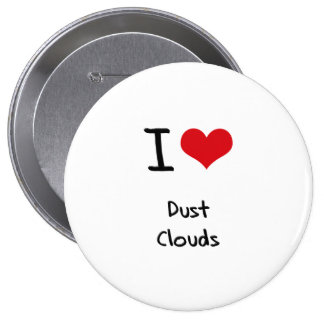 I Love Dust Clouds Buttons