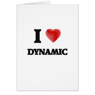 I love Dynamic Greeting Card