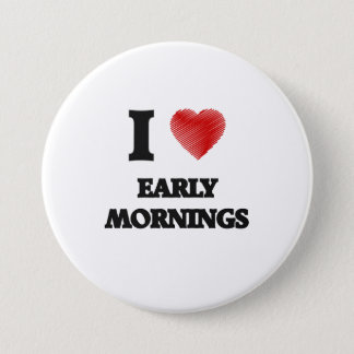 I love EARLY MORNINGS 3 Inch Round Button