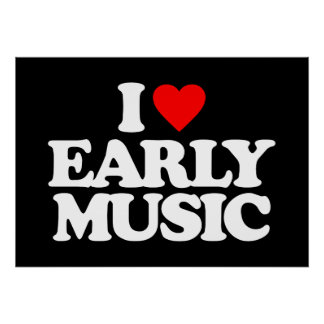 I LOVE EARLY MUSIC POSTER