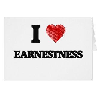 I love EARNESTNESS Greeting Card