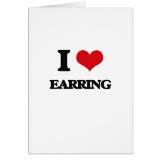 I love EARRING Greeting Cards