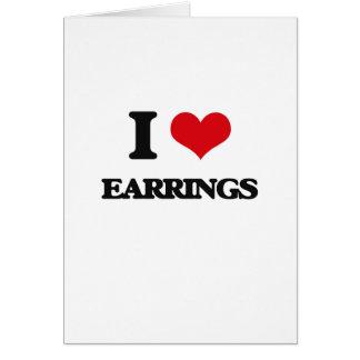 I love EARRINGS Greeting Cards